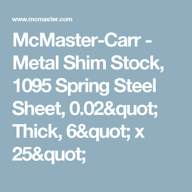 Mcmaster Carr Metal Shim Stock 1095 Spring Steel Sheet 0 02 Quot Thick 6 Quot X 25 Quot Spring Steel Steel Sheet Carr S