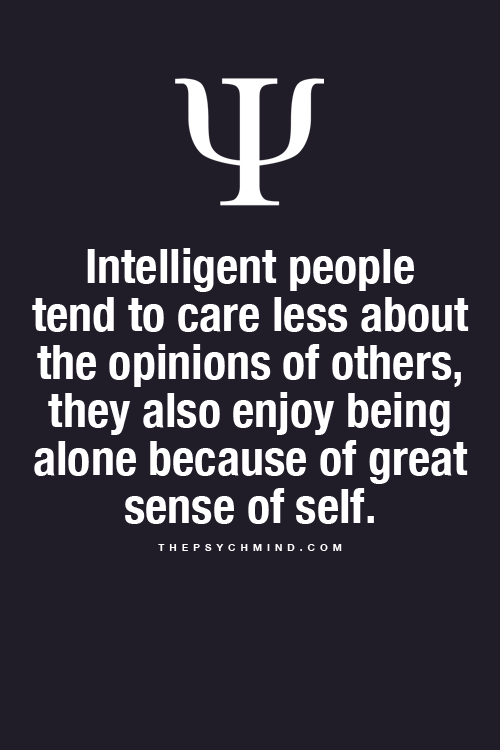 Intelligent people enjoy being alone because of great sense of self.