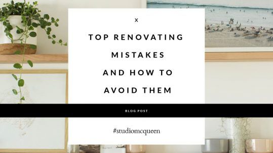 top renovating mistakes and how to avoid them studio mcqueen blog