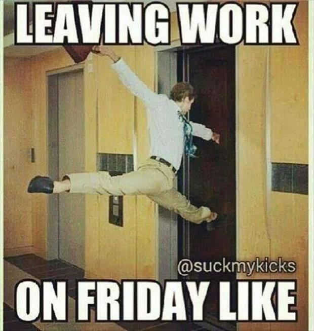 Leaving Work On Friday Funny Friday Memes Humor Funny Pictures