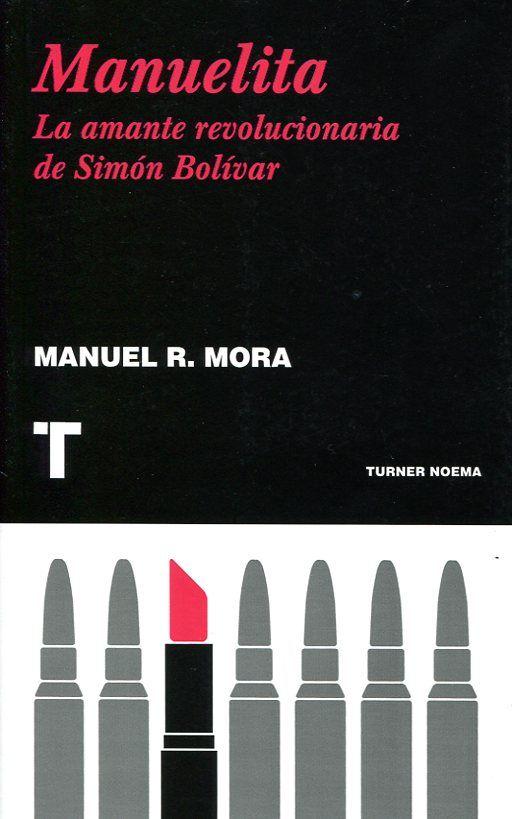 Manuelita. La amante revolucionaria de Simón Bolívar, Manuel R. Mora