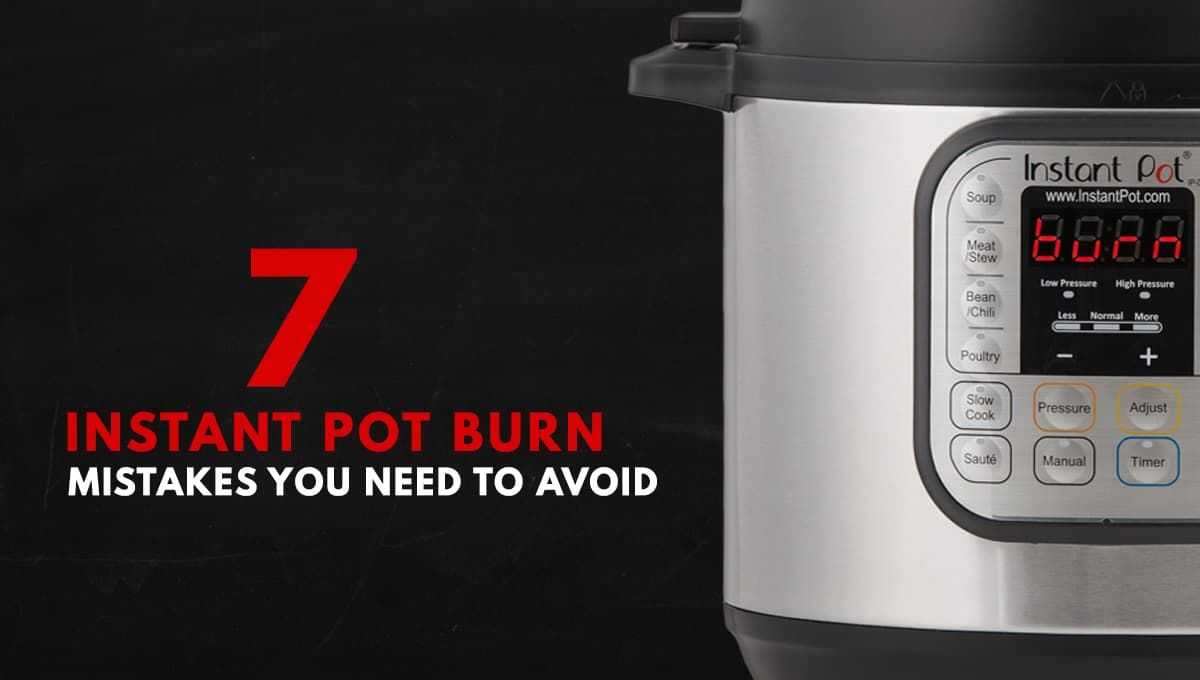 7 instant pot burn mistakes you need to avoid pressure