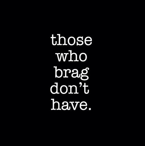 Bragging Quotes On Pinterest Stop Bragging Materialistic And