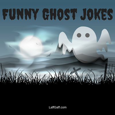 Funny Ghost Jokes From LaffGaff, The Home Of Laughter