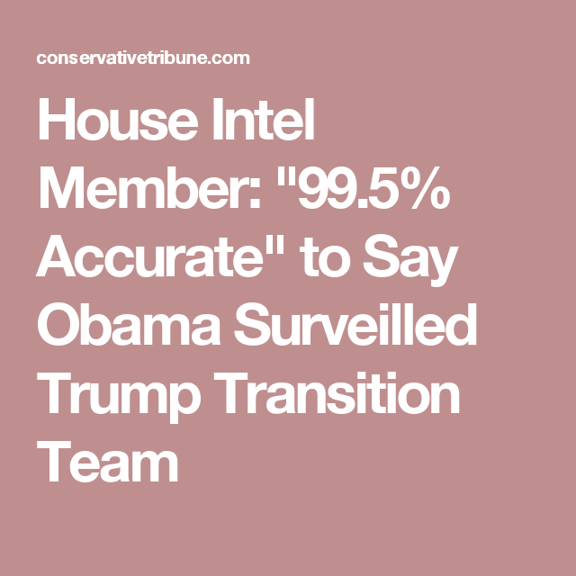 "House Intel Member: ""99.5% Accurate"" to Say Obama Surveilled Trump Transition Team"