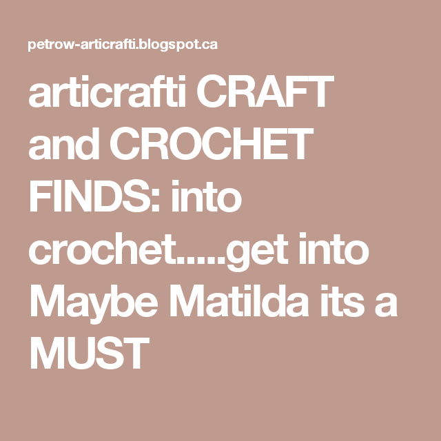 articrafti CRAFT and CROCHET FINDS: into crochet.....get into Maybe Matilda its a MUST