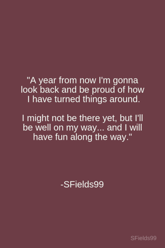 """""""A year from now I'm gonna look back and be proud of how I have turned things around. I might not be there yet, but I'll be well on my way... and I will have fun along the way."""" -SFields99 #motivation #inspiration #growth #personal #development #newyear #newyou #truth #learning #affirmation #quote #positive #journey #spirituality #ideas #life #goals #lessons #thoughts #wisdom #love #selfcare #sfields99 #quoteoftheday"""