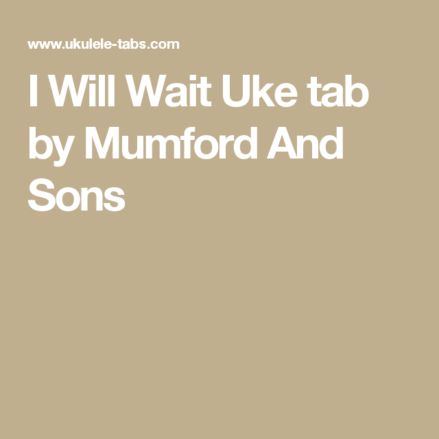 I Will Wait Uke Tab By Mumford And Sons Songs To Learn Pinterest