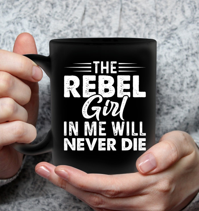 The Rebel Girl In Me Will Sassy Coffee Mug Women Funny Sayings Coffee Mug Womens