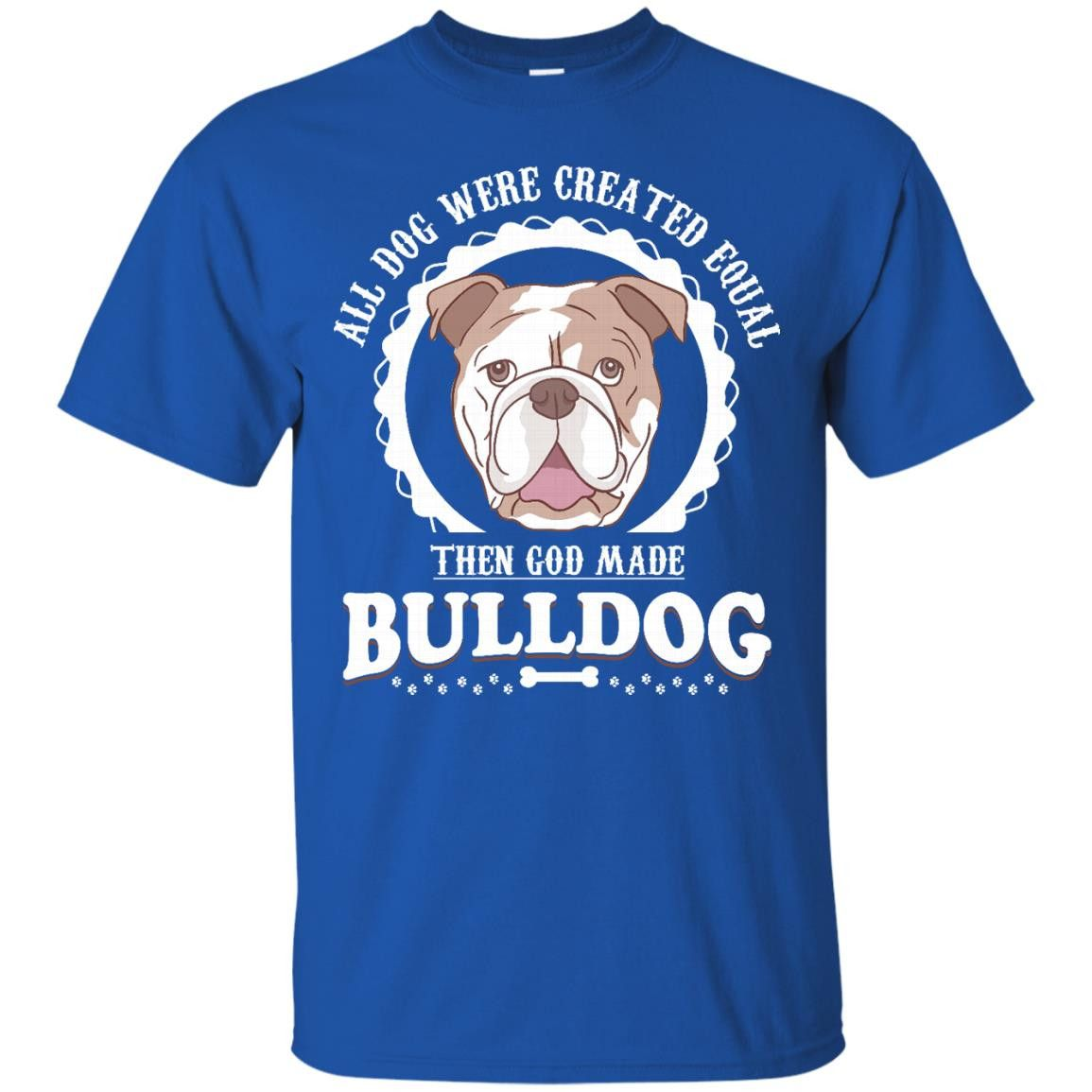 Bulldog Shirts All Dog Equal Then God Made Bulldog T-shirts Hoodies Sweatshirts