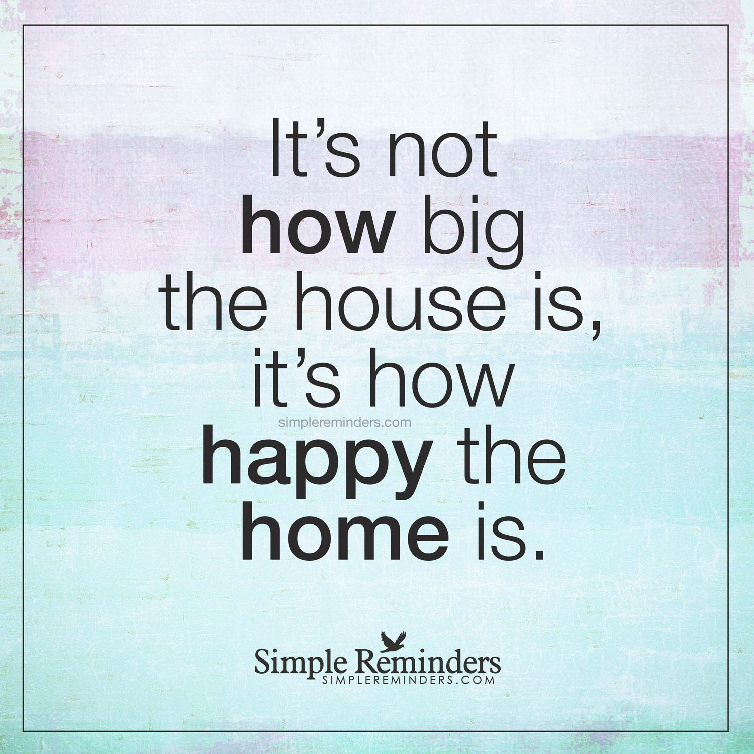 a happy home is all that matters it s not how big the house is