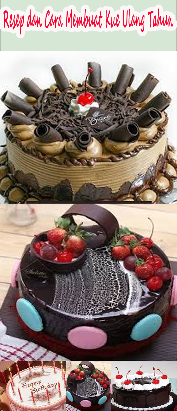 Resep Dan Cara Membuat Kue Ulang Tahun Sederhana Kue Kue Ulang Tahun Resep