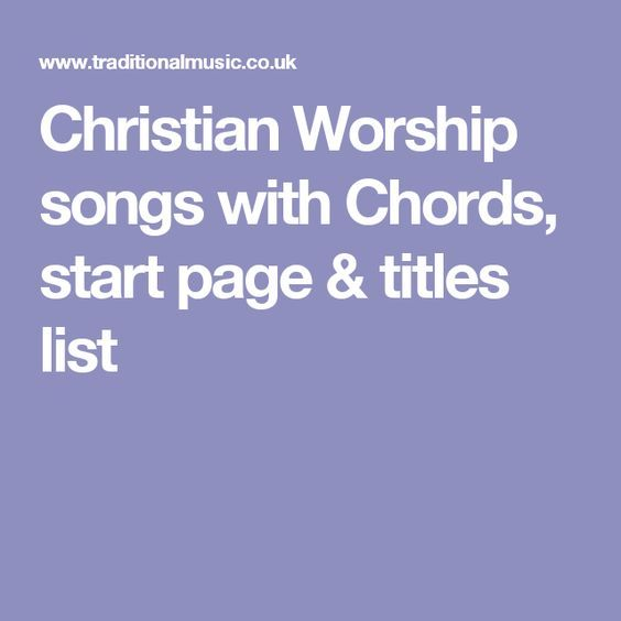Christian Worship Songs With Chords Start Page Titles List