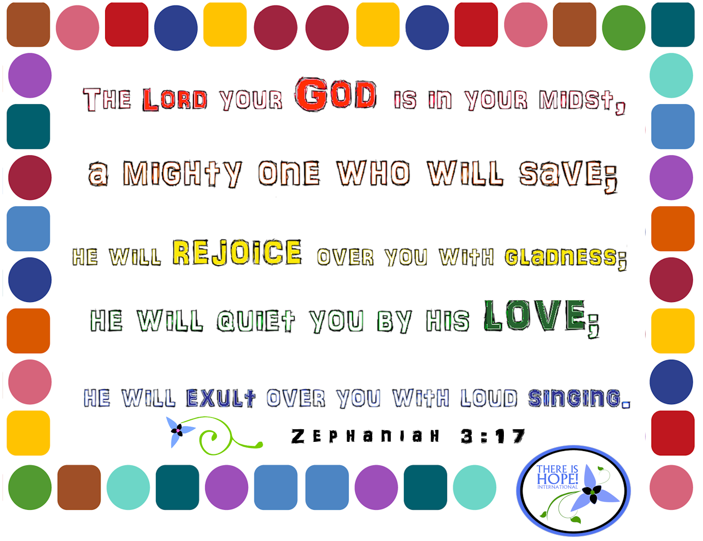 Zephaniah 3:17 There is hope. http://www.thereishopeint.com/