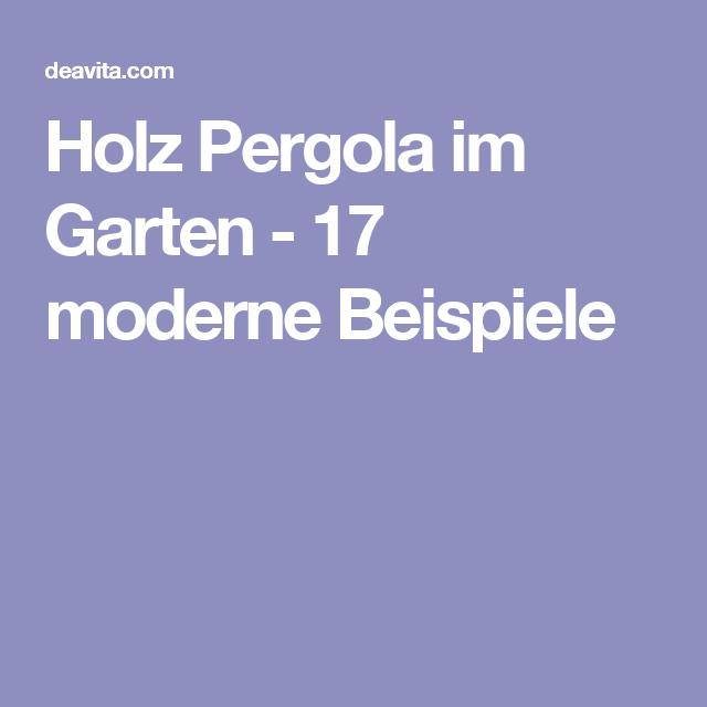 Holz Pergola Im Garten - 17 Moderne Beispiele | Deko Garten ... Holz Pergola Garten Moderne Beispiele