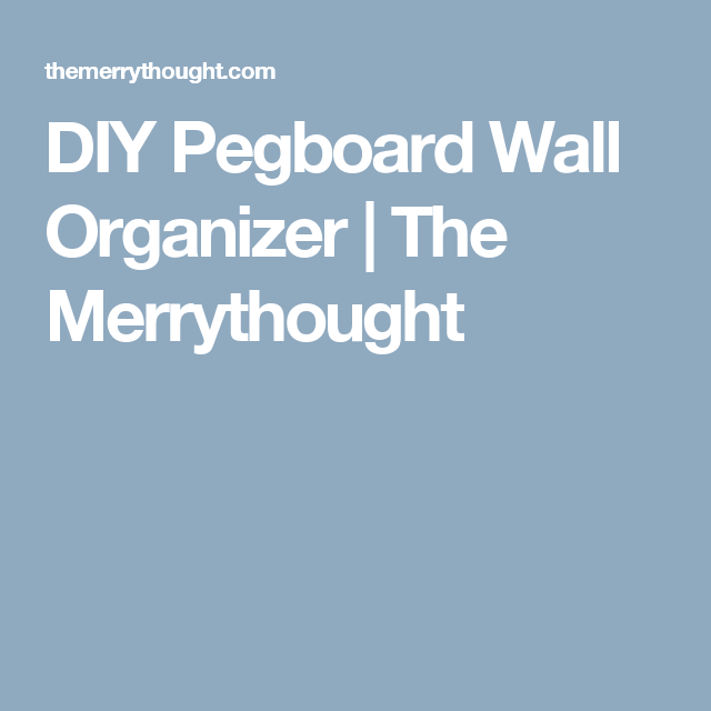 DIY Pegboard Wall Organizer | The Merrythought