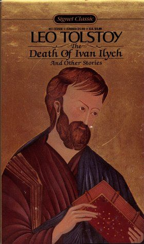 The Death of Ivan Ilych And Other Stories by Leo Tolstoy     Reviews   Discussion  Bookclubs  Lists