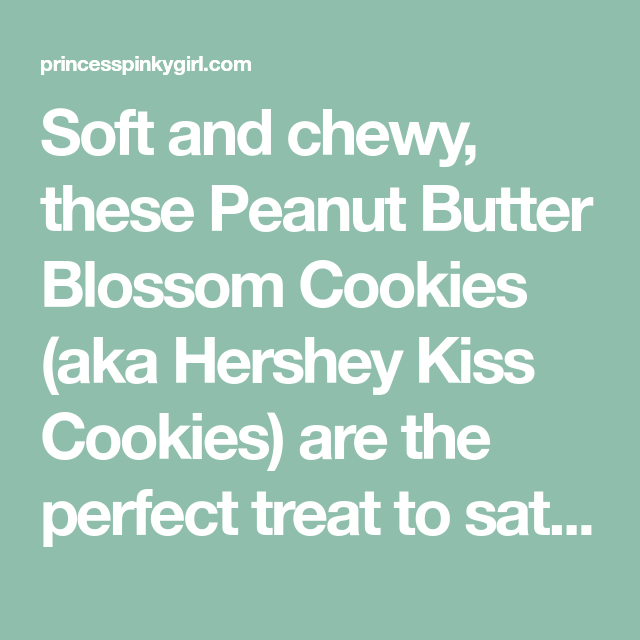 Peanut Butter Blossom Cookies {soft & chewy}