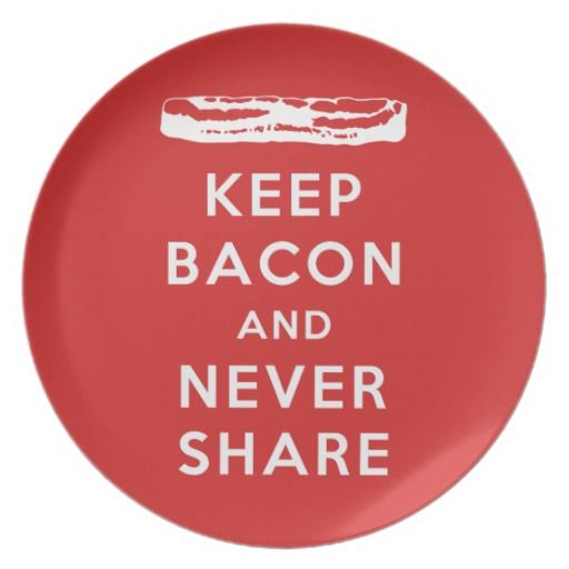 Keep #Bacon And Never Share - #Melamine Plate non-toxic and dishwasher  sc 1 st  Pinterest & Keep #Bacon And Never Share - #Melamine Plate non-toxic and ...