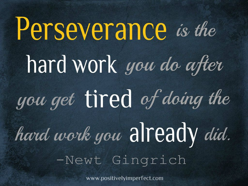 Thesis Quotes Hard Work: Perseverance Is The Hard Work You Do After You Get Tired