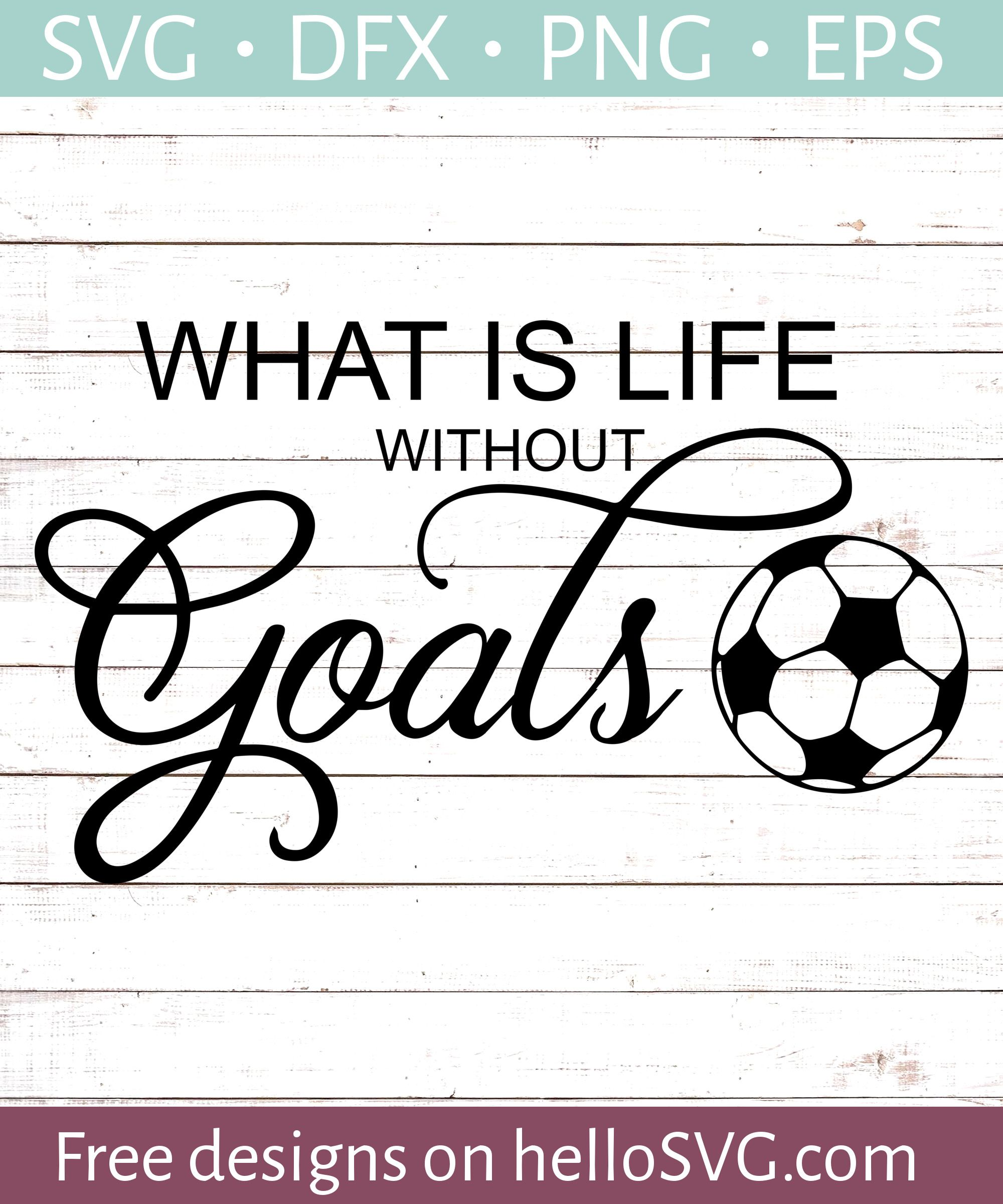 What Is Life Without Goals? Cricut, Free svg, Sports svg