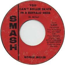 "#72. ""You Can't Roller Skate In A Buffalo Herd""  ***  Roger Miller"