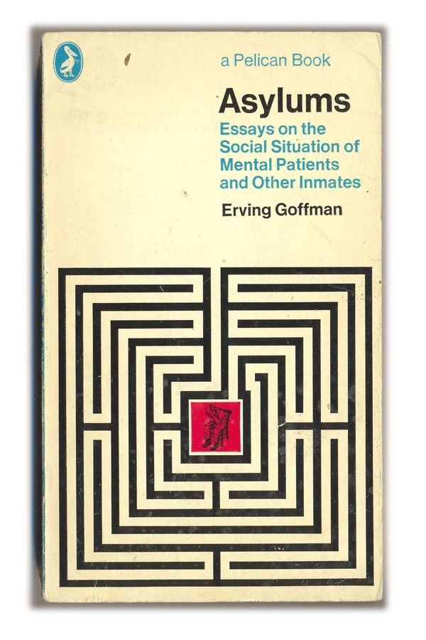On The 50th Anniversary Of Erving Goffman S Asylums What Would Goffman Have Made Of Today S Pfi Asylums Seminar 27 April Book Cover Art Book Cover Design Book Cover