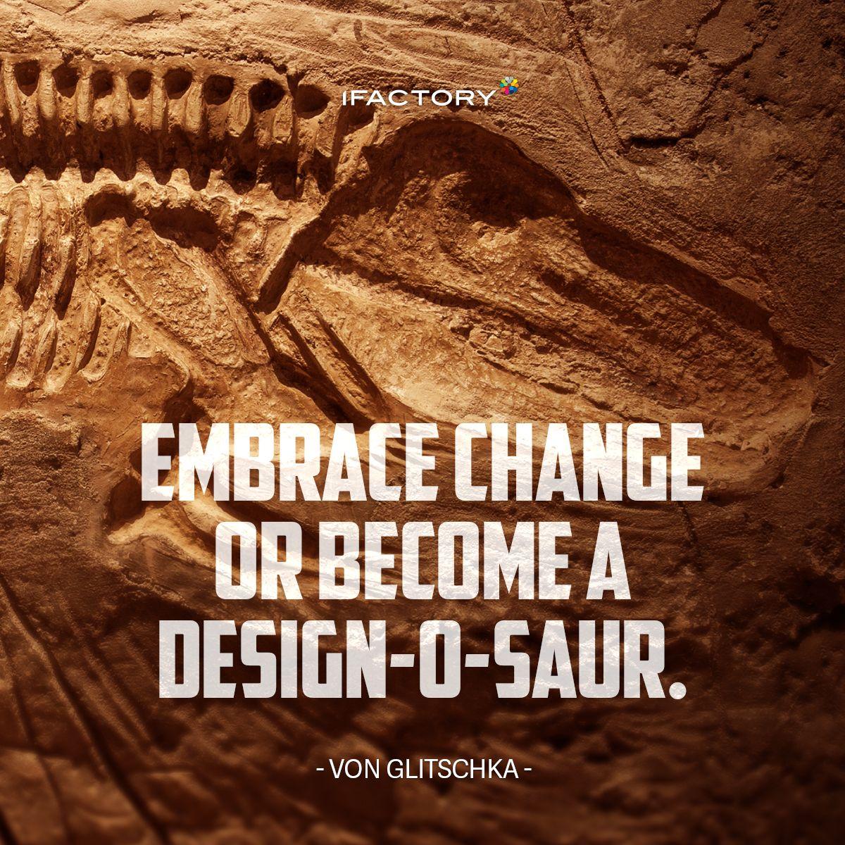Embrace change or become a Design-O-Saur - Von Glitschka  #quotes #inspiration #inspo #ifactory #design #development #web
