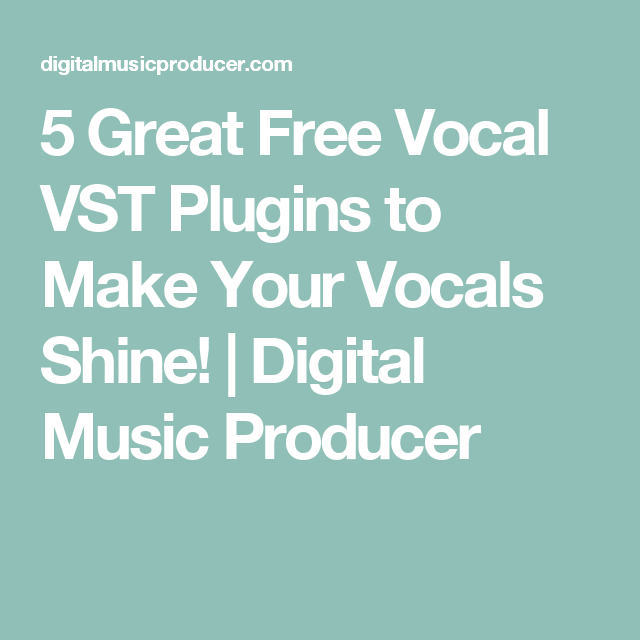 5 Great Free Vocal VST Plugins to Make Your Vocals Shine