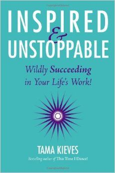 Inspired & Unstoppable: Wildly Succeeding in Your Life's