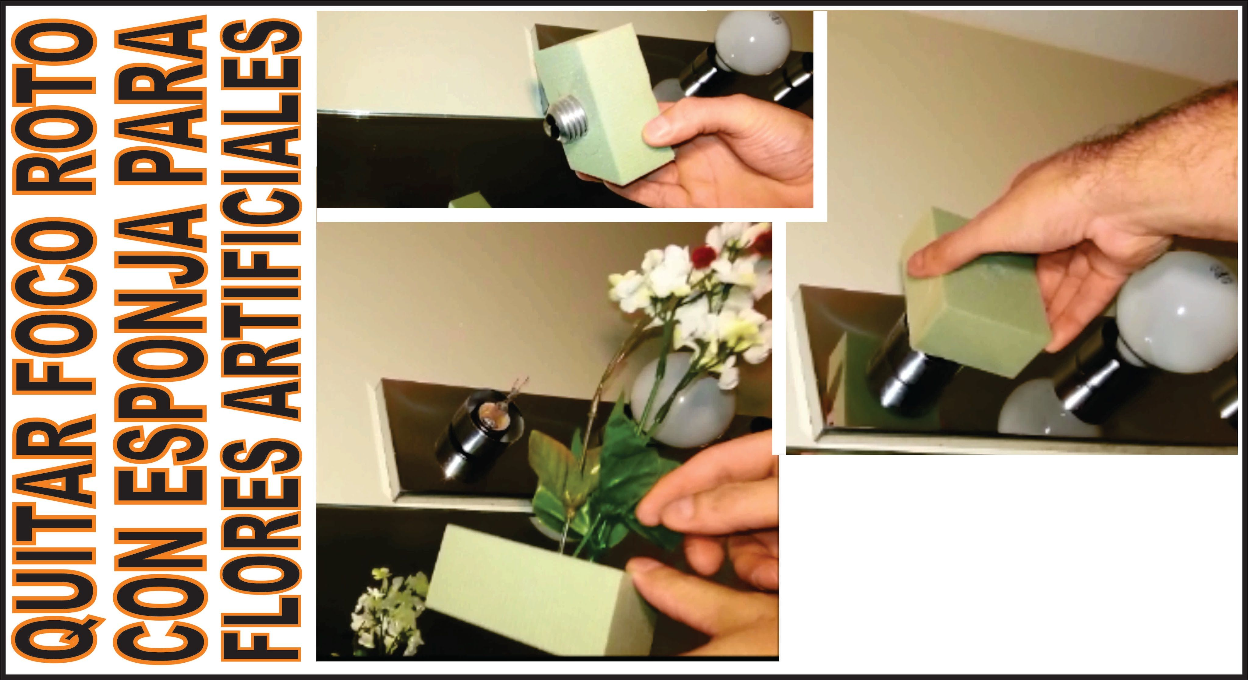 Como Quitar Foco Con Bombilla Rota Espuma Floral Bombillas Como Quitar