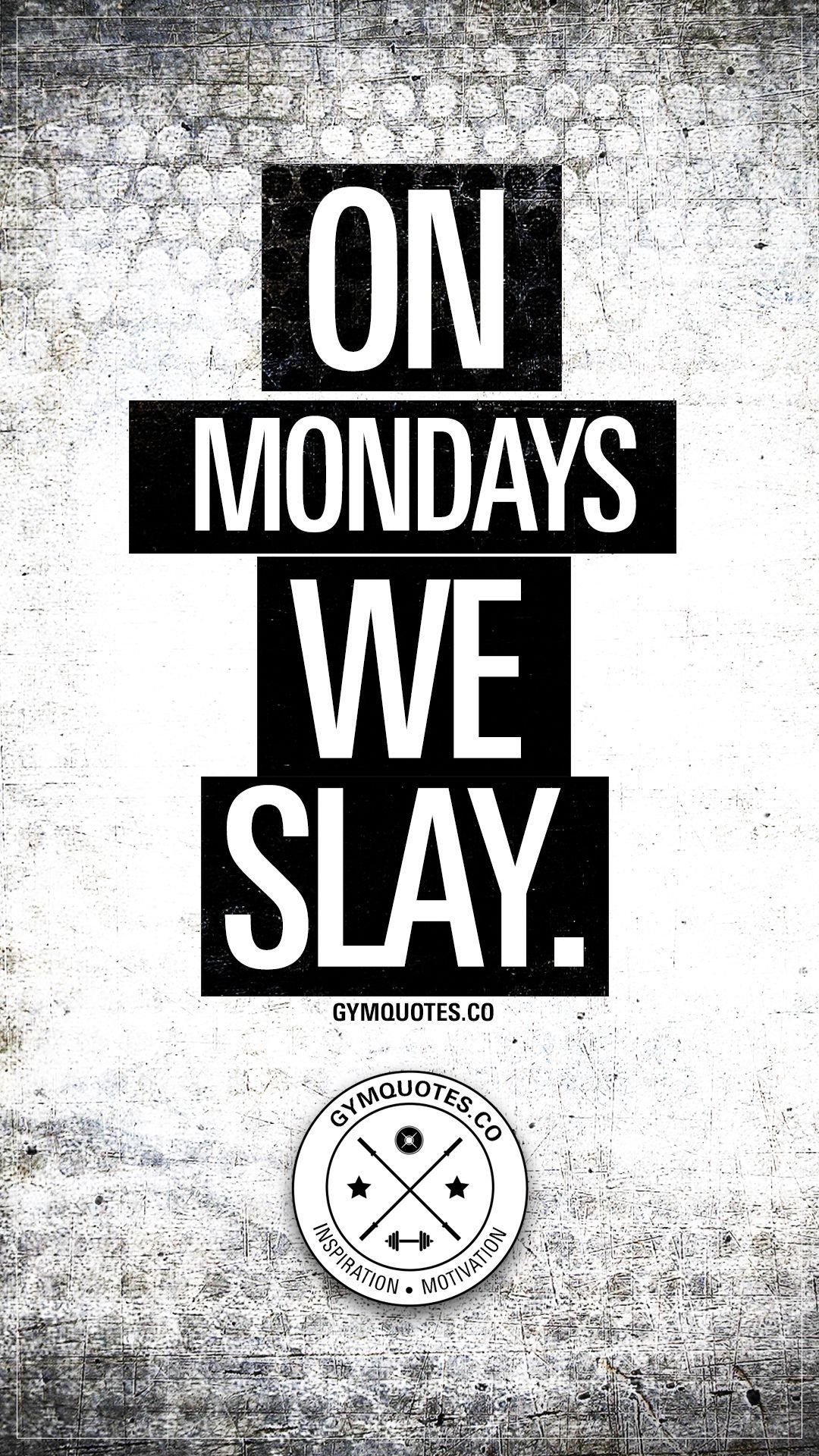 Gym Motivation On Mondays we SLAY. New week. New day