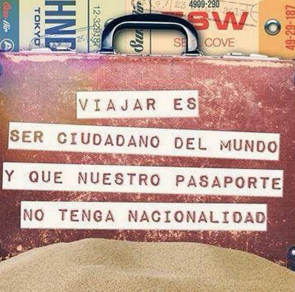 Viajar es ser ciudadano del mundo y que nuestro pasaporte no tenga nacionalidad. #viajes #travel #viajar #ttot #rtw