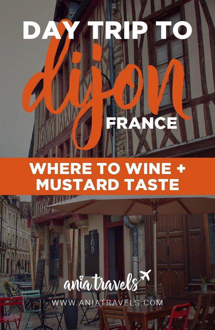 Things To Do In Dijon France Where To Wine Mustard Taste Ania Travels France Travel France Burgundy France