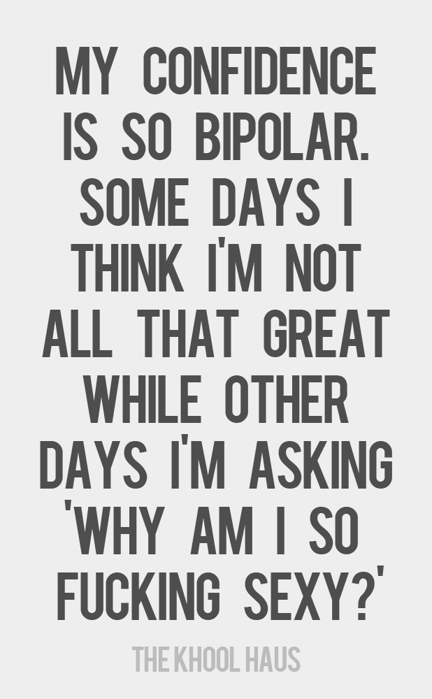 Bipolar Confidence Love Quotes Funny Quotes For Teens