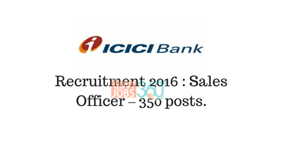 350 Sales Officer in ICICI Bank Recruitment 2016
