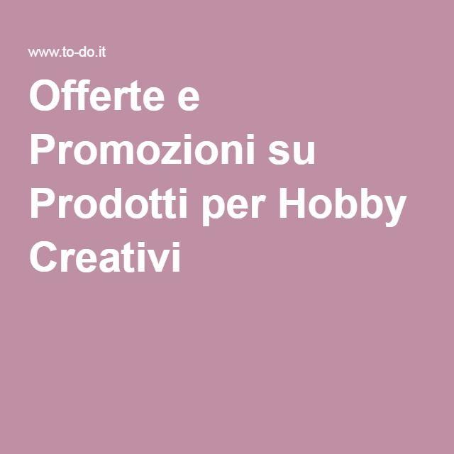 Offerte e Promozioni su Prodotti per Hobby Creativi