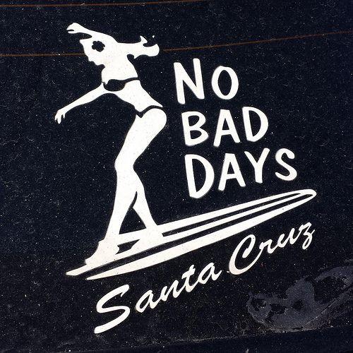 No Bad Days No Bad Days Decals Pinterest Santa Cruz Surfing