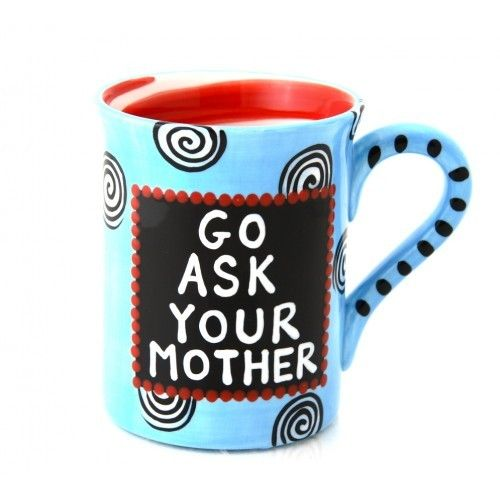 Funny Go Ask Your Mother Mug Fathers Day Gift Father S