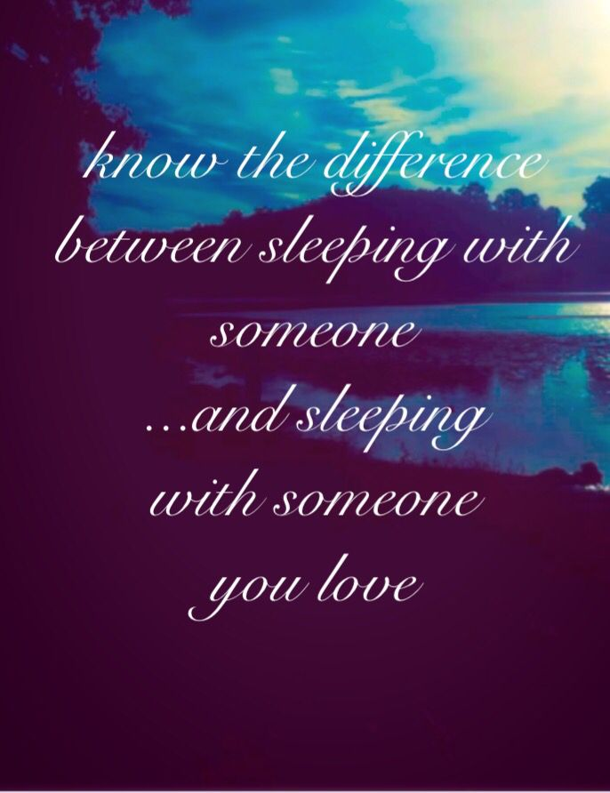 Know the difference between sleeping with someone, and sleeping ...