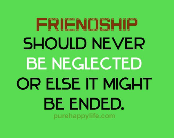Friendship Quote Friendship Should Never Be Neglected Or Else Friendship Relationship Quotes Friendship Quotes Words Quotes