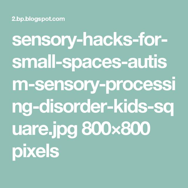 sensory-hacks-for-small-spaces-autism-sensory-processing-disorder-kids-square.jpg 800×800 pixels