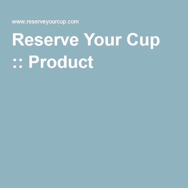 Reserve Your Cup :: Product