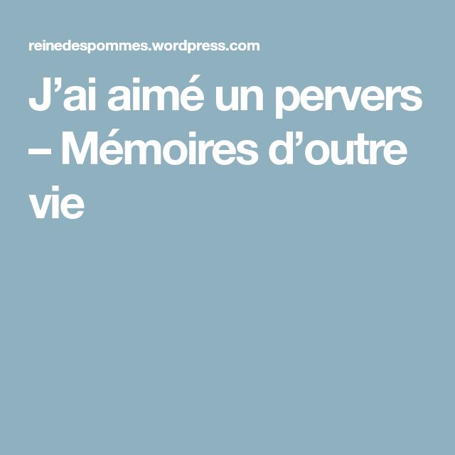 J'ai aimé un pervers – Mémoires d'outre vie