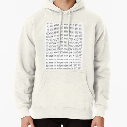 All Work And No Play Makes Jack A Dull Boy Pullover Hoodie