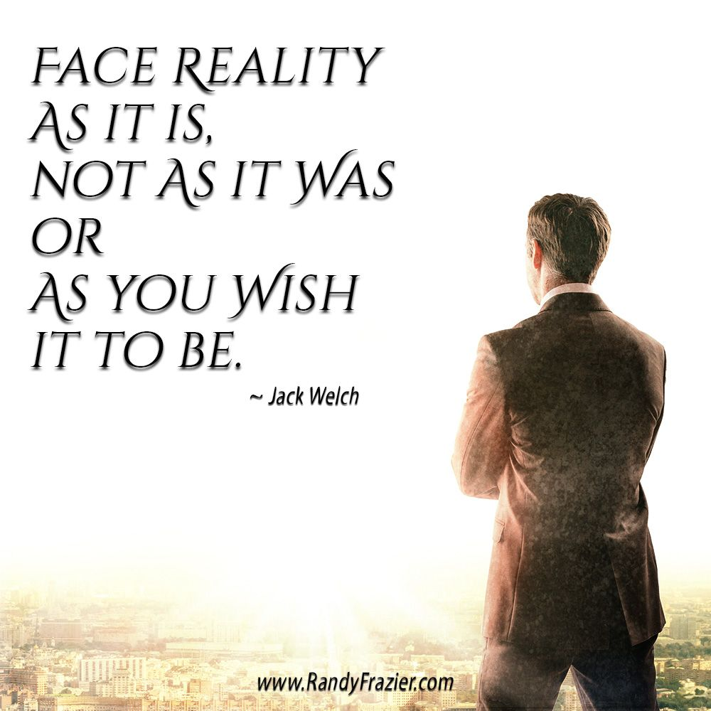Jack Welch Quotes Face Reality As It Is Not As It Was Or As You Wish It To Be