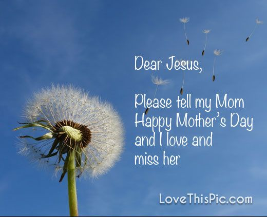 Jesus Please Tell Mom Happy Mother S Day Mothers In Heaven Quotes Mother S Day In Heaven Mothers Day Quotes