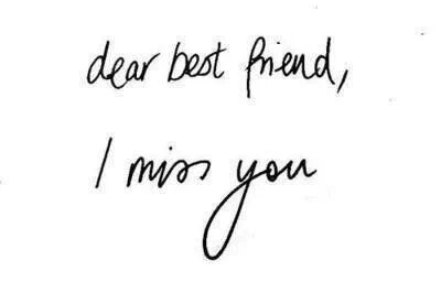 I miss my best friend. She meant the world to me. I'm sorry.