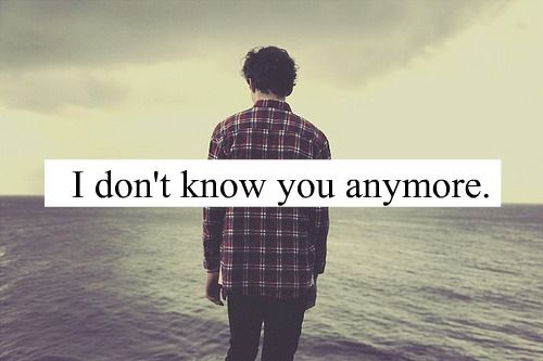 I Dont Know You Anymore Quotes I Love Sad Love Quotes