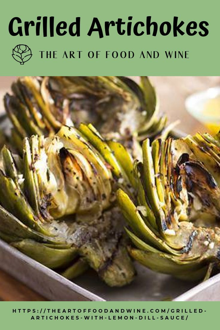 Grilled Artichokes Grilled artichokes with lemon dill aioli are a great way to enjoy the abundance